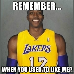 Dwight Howard Lakers - Remember...  when you used to like me?