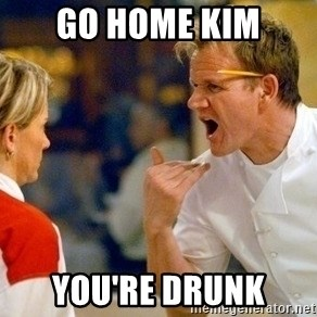 dave gordon ramsay - GO HOME KIM YOU'RE DRUNK