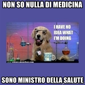 I don't know what i'm doing! dog - non so nulla di medicina sono ministro della salute
