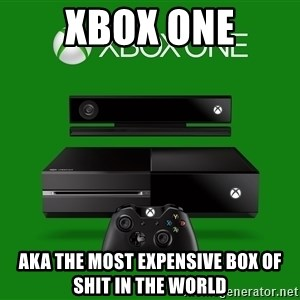xbox one = crap - xbox one aka the most expensive box of shit in the world