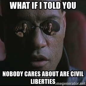 "Morpheus ""what if I told you"" - WHAT IF I TOLD YOU NOBODY CARES ABOUT ARE CIVIL LIBERTIES"