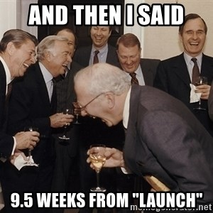 "And Then I Said - and then i said 9.5 weeks from ""launch"""