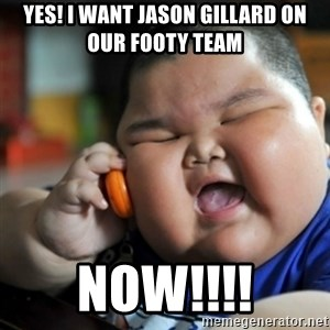 fat chinese kid - YES! I WANT JASON GILLARD ON OUR FOOTY TEAM NOW!!!!