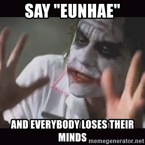 "Loses Their Minds - SAY ""EUNHAE"" AND EVERYBODY LOSES THEIR MINDS"