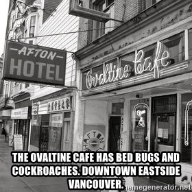 RANDY KENDALL  AFTON HOTEL SLUMLORD -  THE OVALTINE CAFE HAS BED BUGS AND COCKROACHES. DOWNTOWN EASTSIDE VANCOUVER.