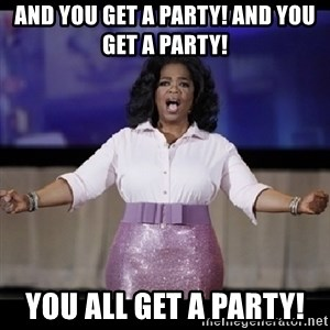 free giveaway oprah - AND YOU GET A PARTY! AND YOU GET A PARTY! YOU ALL GET A PARTY!