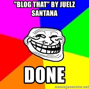 "Trollface - ""Blog That"" by Juelz Santana Done"