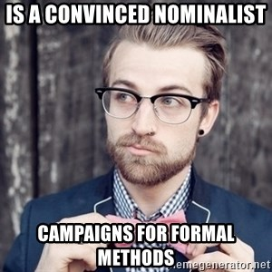 Scumbag Analytic Philosopher - Is a convinced nominalist campaigns for formal methods