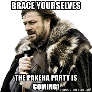 Ned Stark 111 - Brace yourselves The Pakeha Party is coming!