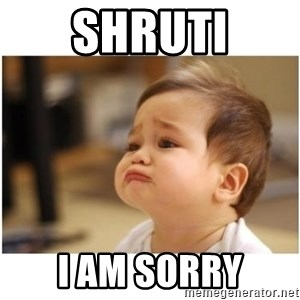 sorry baby - Shruti I am Sorry