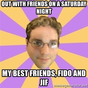Who Dat Pat - Out with friends on a Saturday Night My best friends, Fido and JIF