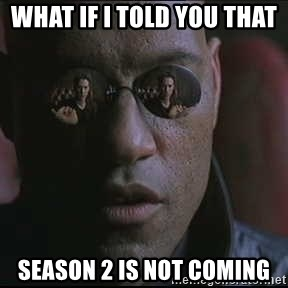 "Morpheus ""what if I told you"" - What if i told you that  season 2 is not coming"