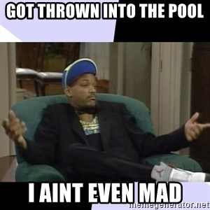 I Aint Even Mad Will - Got Thrown Into the Pool I aint even mad
