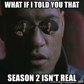 "Morpheus ""what if I told you"" - what if i told you that season 2 isn't real"