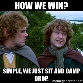 What about second breakfast? - HOW WE WIN? SIMPLE, WE JUST SIT AND CAMP DROP.