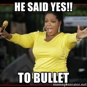 Overly-Excited Oprah!!!  - HE SAID YES!! TO BULLET