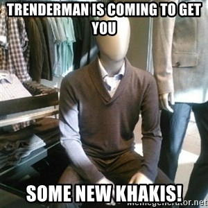 Trender Man - TRENDERMAN IS COMING TO GET YOU SOME NEW KHAKIS!