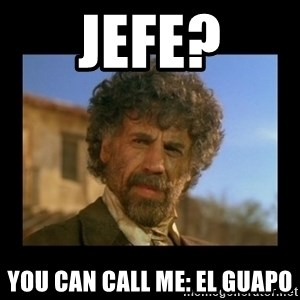 El Guapo Plethora - Jefe? You can call me: El Guapo