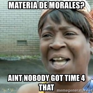 Xbox one aint nobody got time for that shit. - Materia de morales?  aint nobody got time 4 that