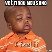 I Feel It Kid - vcê tirou meu sono