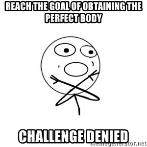 challenge denied - Reach the goal of obtaining the perfect body Challenge Denied
