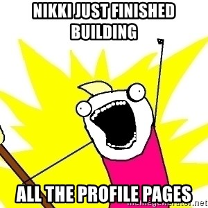 X ALL THE THINGS - nikki just finished building all the profile pages