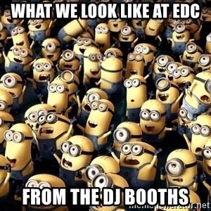 minionsatedc - WHAT WE LOOK LIKE AT EDC FROM THE DJ BOOTHS