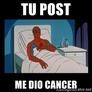 it gave me cancer - tu post me dio cancer
