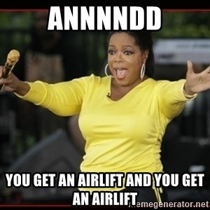 Overly-Excited Oprah!!!  - ANNNNDD YOU GET AN AIRLIFT AND YOU GET AN AIRLIFT