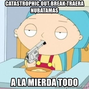 Suicide Stewie - Catastrophic out break traera nubatamas a la mierda todo