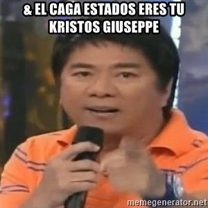 willie revillame you dont do that to me - & El Caga estados eres tu Kristos giuseppe