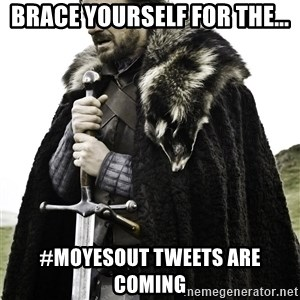 Brace Yourselves.  John is turning 21. - Brace yourself for the... #moyesout TWEETS ARE COMING