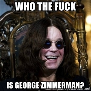 Ozzy - Who the fuck is george zimmerman?