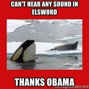 Thanks Obama! - Can't hear any sound in Elsword THANKS OBAMA