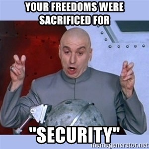 "Dr Evil meme - your freedoms were sacrificed for   ""security"""
