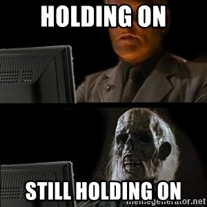 Waiting For - holDing on still holding on