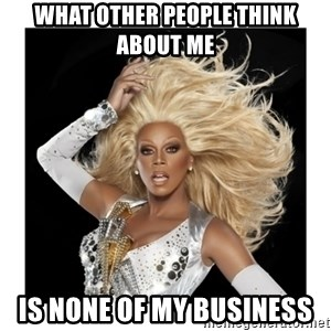 Rupaul Fabulous - What other people think about me Is none of my business