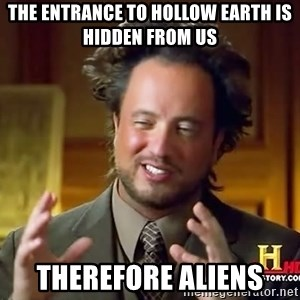 Giorgio A Tsoukalos Hair - the entrance to hollow earth is hidden from us therefore aliens