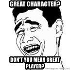 Yao Ming Meme - great character? don't you mean great player?