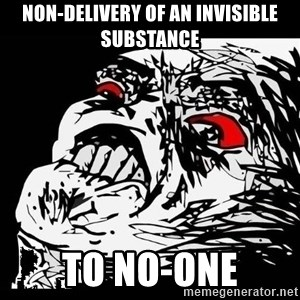Rage Face - Non-delivery of an invisible substance to no-one