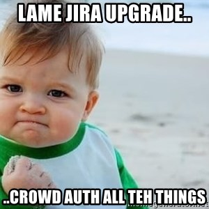fist pump baby - Lame jira upgrade.. ..CROWD AUTH ALL TEH THINGS
