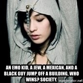 EMO IDIOT LAURA MATSUE -  An emo kid, a Jew, a Mexican, and a black guy jump off a building, who wins? Society.