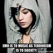 EMO IDIOT LAURA MATSUE -   Emo is to music as Terrorism is to society.