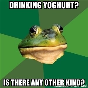 Foul Bachelor Frog - Drinking yoghurt?  Is there any other kind?