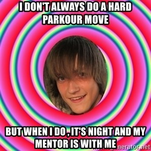 Parkour Boy - I don't always do a hard parkour move But when I do , It's night and my mentor is with me