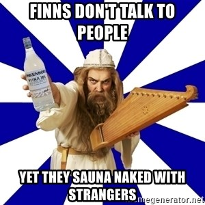 FinnishProblems - Finns don't talk to people yet they sauna naked with strangers