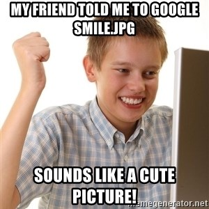 First Day on the internet kid - My friend told me to google smile.Jpg Sounds like a cute picture!
