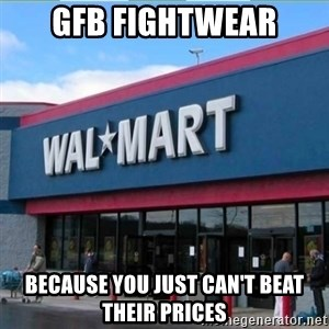 Walmart pay - GFB Fightwear Because you just can't beat their prices