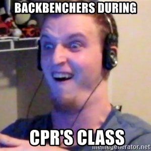 Brony Mike - BACKBENCHERS DURING  CPR'S CLASS