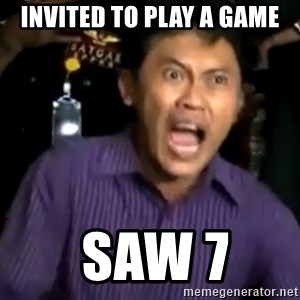 arya wiguna meme - Invited to play a game  SAW 7